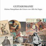 Guitaromanie – Kleines Panoptikum der Gitarre von Allix bis Zappa | Stefan Hackl [Fachbuch]